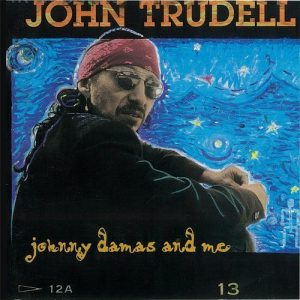 Johnny Damas And Me, by John Trudell
