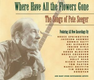 Where Have All The Flowers Gone, the Songs of Pete Seeger